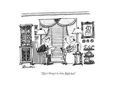 """""""This is Shangri-la, baby. Right here!"""" - New Yorker Cartoon"""