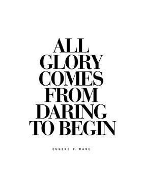 All Glory Comes From Daring to Begin by Brett Wilson