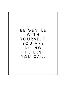Be Gentle With Yourself You Are Doing The Best You Can by Brett Wilson