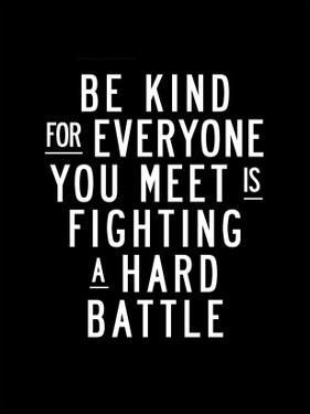 Be Kind For Everyone You Meet by Brett Wilson