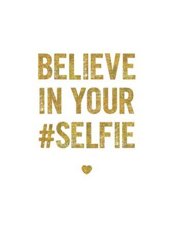 Believe In Your Selfie by Brett Wilson