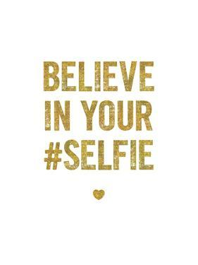 Believe In Your Selfie by Brett Wilson