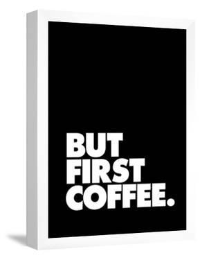 But First Coffee by Brett Wilson