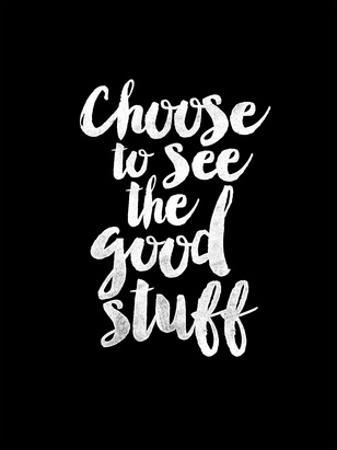 Choose to See the Good Stuff BLK