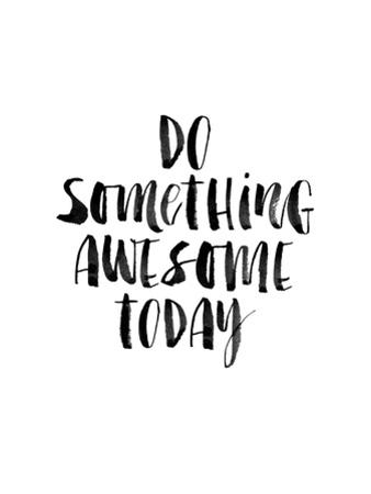 Do Something Awesome Today by Brett Wilson