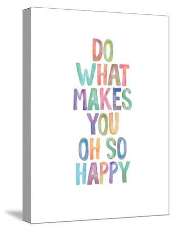 Do What Makes You Oh So Happy by Brett Wilson