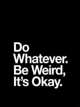 Do Whatever Be Weird Its Okay by Brett Wilson