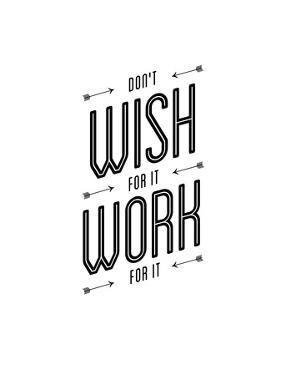 Dont Wish For It Work for It by Brett Wilson
