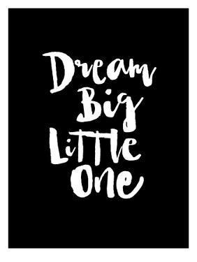 Dream Big Little One Blk by Brett Wilson
