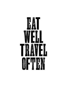 Eat Well Travel Often by Brett Wilson