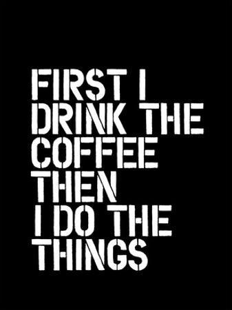 First I Drink the Coffee Blk by Brett Wilson