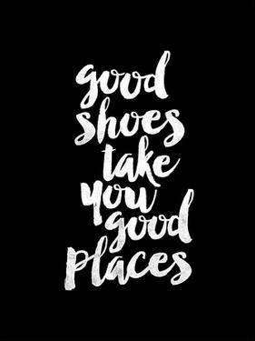 Good Shoes Take You Good Places BLK by Brett Wilson