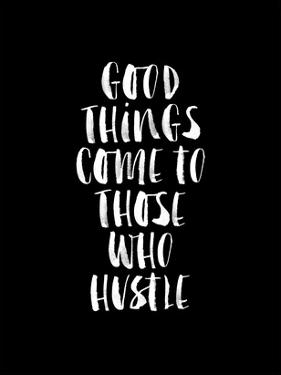 Good Things Come to Those Who Hustle BLK by Brett Wilson