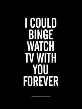 I Could Binge Watch TV With You by Brett Wilson