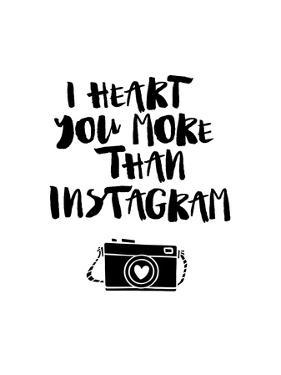 I Heart You More Than Instagram by Brett Wilson