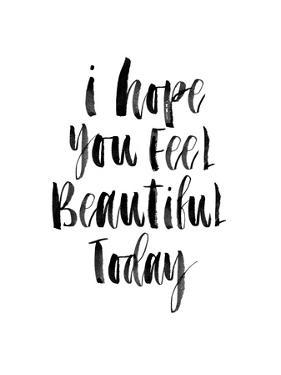 I Hope You Feel Beautiful Today by Brett Wilson