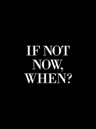 If Not Now When by Brett Wilson