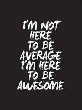 Im Not Here To Be Average by Brett Wilson