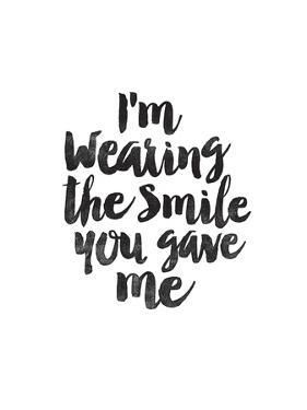 Im Wearing the Smile You Gave Me by Brett Wilson