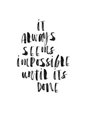 It Always Seems Impossible Until Its Done by Brett Wilson