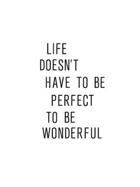 Like Doesnt Have To Be Perfect To Be Wonderful by Brett Wilson