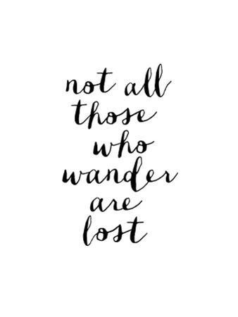 Not All Those Who Wander Are Lost by Brett Wilson