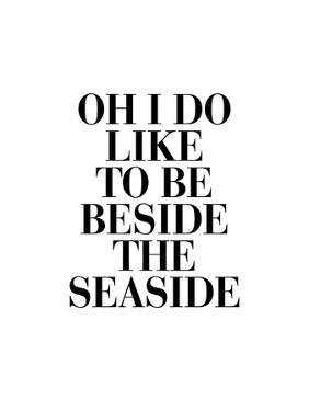 Oh I Do Like to be Beside the Seaside by Brett Wilson