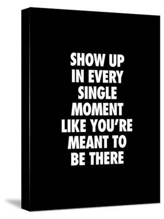 Show Up In Every Single Moment by Brett Wilson