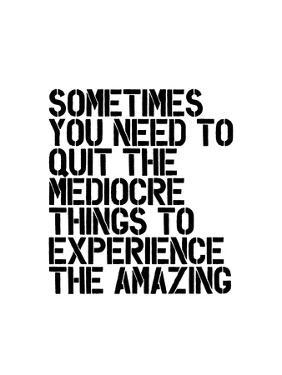 Sometimes You Need to Quit The Mediocre by Brett Wilson