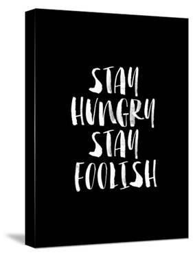 Stay Hungry Stay Foolish BLK by Brett Wilson