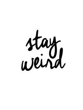 Stay Weird by Brett Wilson