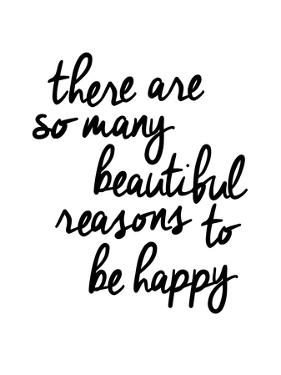 There Are So Many Beautiful Reasons To Be Happy by Brett Wilson