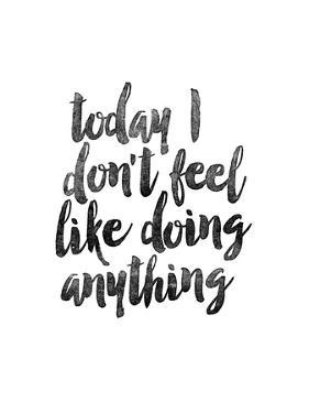 Today I Dont Feel Like Doing Anything by Brett Wilson