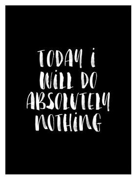 Today I Will Do Absolutely Nothing BLK by Brett Wilson