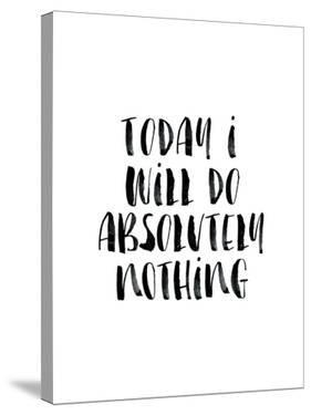 Today I Will Do Absolutely Nothing by Brett Wilson