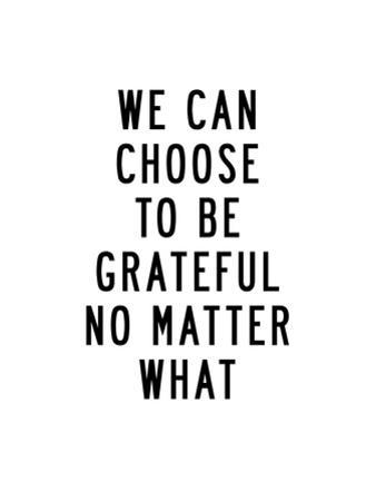 We Can Choose to Be Grateful No Matter What by Brett Wilson