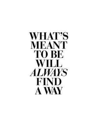 Whats Meant to Be Will Always Find a Way