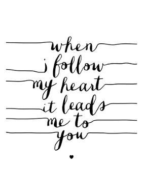 When I Follow My Heart it Leads Me to You by Brett Wilson