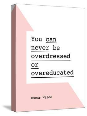 You Can Never Be Overdressed or Overeducated Oscar Wilde by Brett Wilson