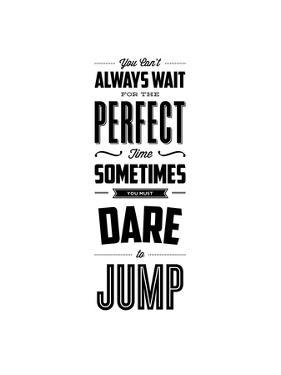 You Cant Always Wait For The Perfect Time Dare To Jump by Brett Wilson