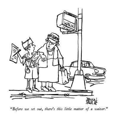 """""""Before we set out, there's this little matter of a waiver."""" - New Yorker Cartoon"""