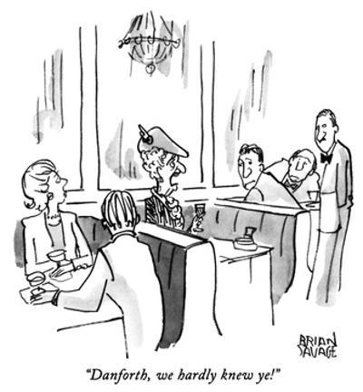 """Danforth, we hardly knew ye!"" - New Yorker Cartoon"
