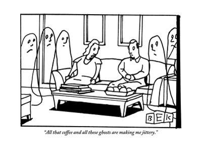 """""""All that coffee and all these ghosts are making me jittery."""" - New Yorker Cartoon"""