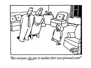 """""""But everyone else gets to market their own personal scent!"""" - New Yorker Cartoon by Bruce Eric Kaplan"""
