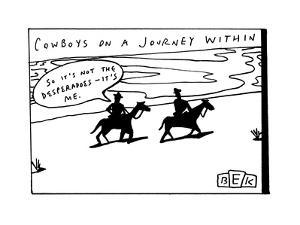 """""""COWBOYS ON A JOURNEY WITHIN"""" - New Yorker Cartoon by Bruce Eric Kaplan"""