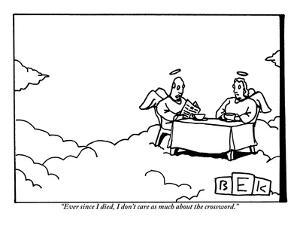 """Ever since I died, I don't care as much about the crossword.""  - New Yorker Cartoon by Bruce Eric Kaplan"
