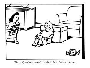 """""""He really captures what it's like to be a choo-choo train."""" - New Yorker Cartoon by Bruce Eric Kaplan"""
