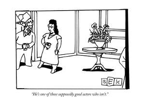 """""""He's one of those supposedly good actors who isn't."""" - New Yorker Cartoon by Bruce Eric Kaplan"""
