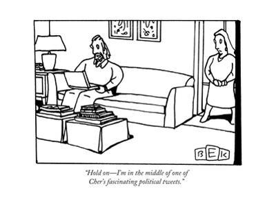 """""""Hold on—I'm in the middle of one of Cher's fascinating political tweets."""" - New Yorker Cartoon"""