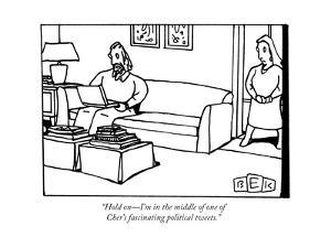 """""""Hold on—I'm in the middle of one of Cher's fascinating political tweets."""" - New Yorker Cartoon by Bruce Eric Kaplan"""